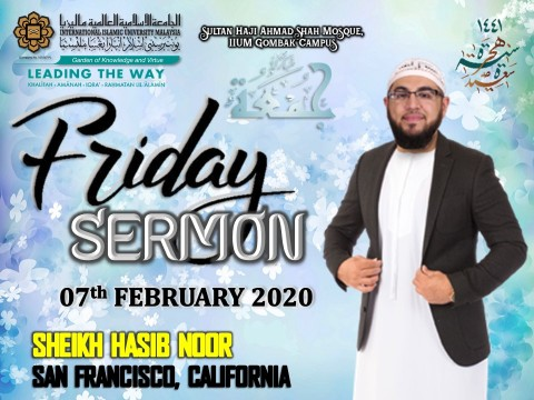 KHATIB THIS WEEK – 07th FEBRUARY 2020 (FRIDAY) SULTAN HAJI AHMAD SHAH MOSQUE, IIUM GOMBAK CAMPUS