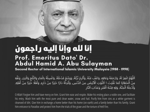 Al-Fatihah for the Passing of Beloved 2nd Rector of IIUM Prof. Emeritus Dato' Dr. Abdul Hamid A. Abu Sulayman