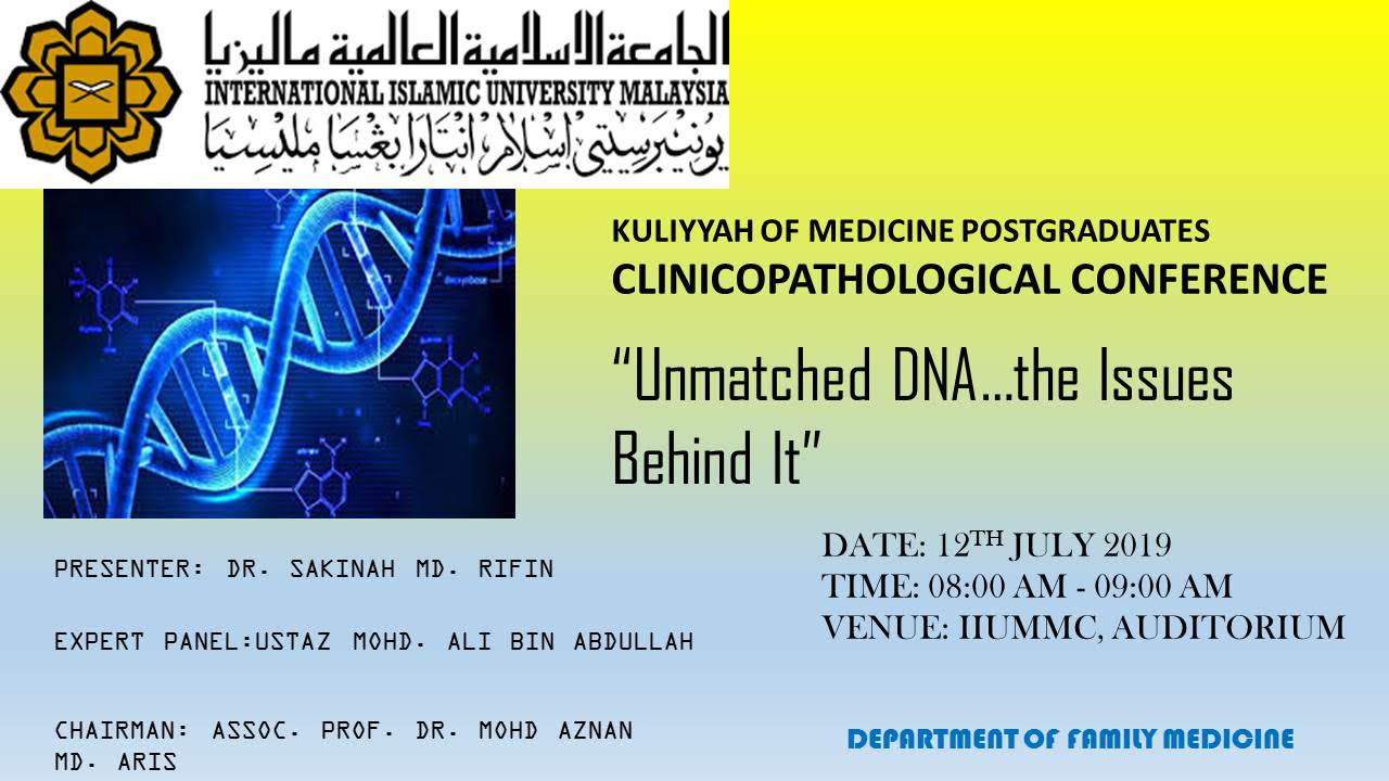 """Unmatched DNA…The Issues Behind It"" - KOM CPC by Dept. of Family Medicine (12th July 2019/Friday) at Auditorium IIUMMC"