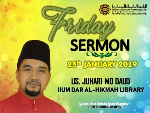 KHATIB THIS WEEK – 25th JANUARY 2019 (FRIDAY) SULTAN HAJI AHMAD SHAH MOSQUE, IIUM GOMBAK CAMPUS