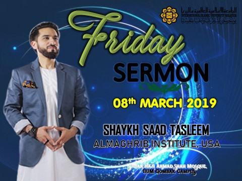 ​KHATIB THIS WEEK – 08th MARCH 2019 (FRIDAY) SULTAN HAJI AHMAD SHAH MOSQUE,​ ​IIUM GOMBAK CAMPUS