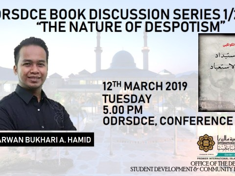 INVITATION TO ATTEND ODRSDCE BOOK DISCUSSION SERIES 1/2019 - TABAI' AL-ISTIBDAD WA-MASARI' AL-ISTI'BAD (THE NATURE OF DESPOTISM) BY BR. MARWAN BUKHARI A. HAMID.