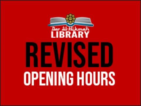 DAR AL-HIKMAH LIBRARY :: REVISED OPENING HOUR
