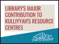 Library's Major Contribution to Kulliyyah's Resource Centre