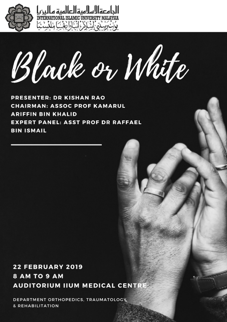 """BLACK OR WHITE"" KOM CPC by Dept. of Orthopaedics - 22 February 2019 - Auditorium, IIUMMC"